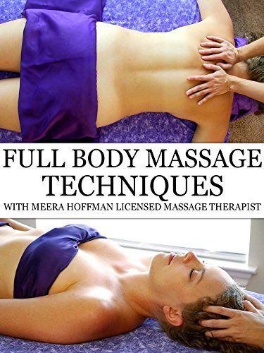 Full Body Massage Therapy Techniques With Meera Hoffman Amazon Instant Video Meera Hoffman Lmt
