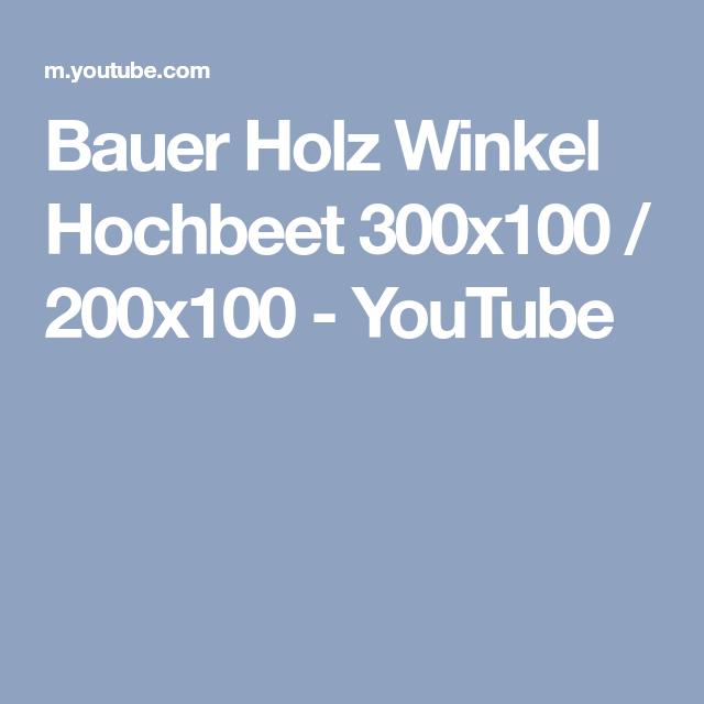 Bauer Holz Winkel Hochbeet 300x100 200x100 Youtube Hochbeet
