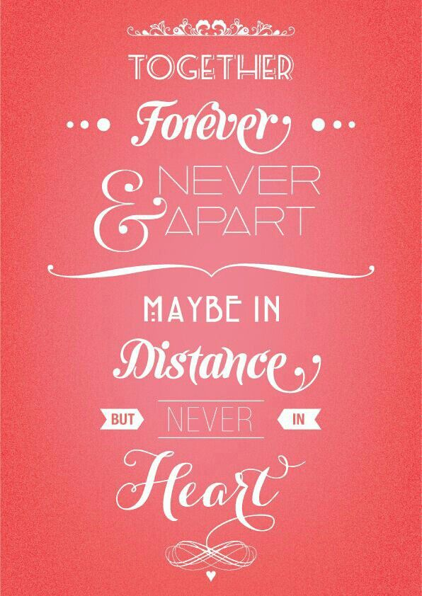 Together forever maybe in distance but never in heart