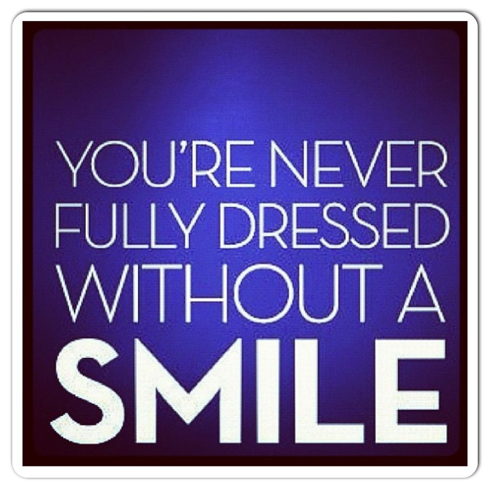Youre never fully dressed without à smile