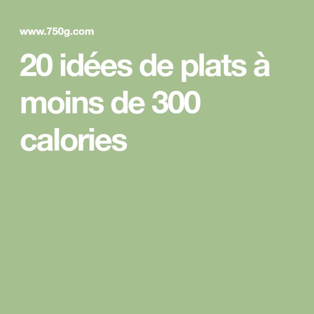 20 idées de plats à moins de 300 calories - 300 calories..