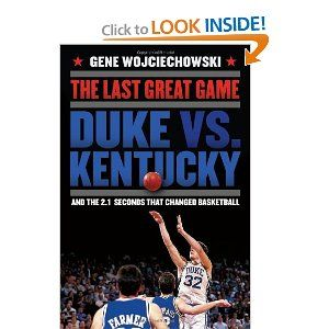 The Last Great Game: Duke vs. Kentucky and the 2.1 Seconds That Changed Basketball.  Couldn't put it down.