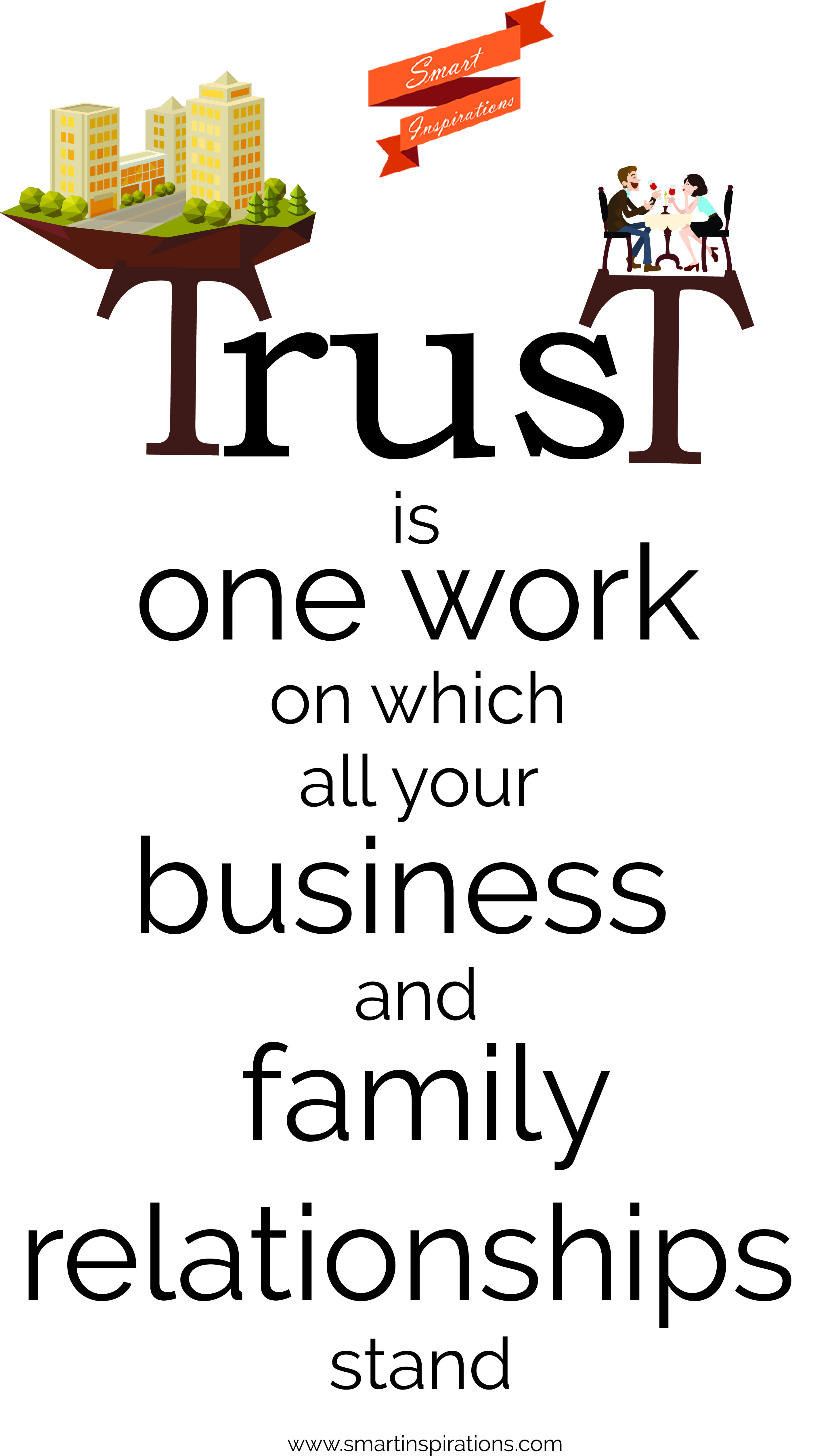 Trust Is One Work On Which All Your Business And Family Relationships Stand Family Relationships Inspirational Quotes Relationship