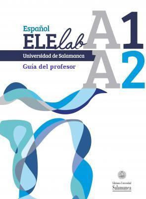 Español ELElab : A1 A2. Guía del profesor / Juan Felipe García Santos (director) ; Gloria García Catalán, Alba María Hernández Martín, Antonio Re - Salamanca : Ediciones Universidad de Salamanca, 2013