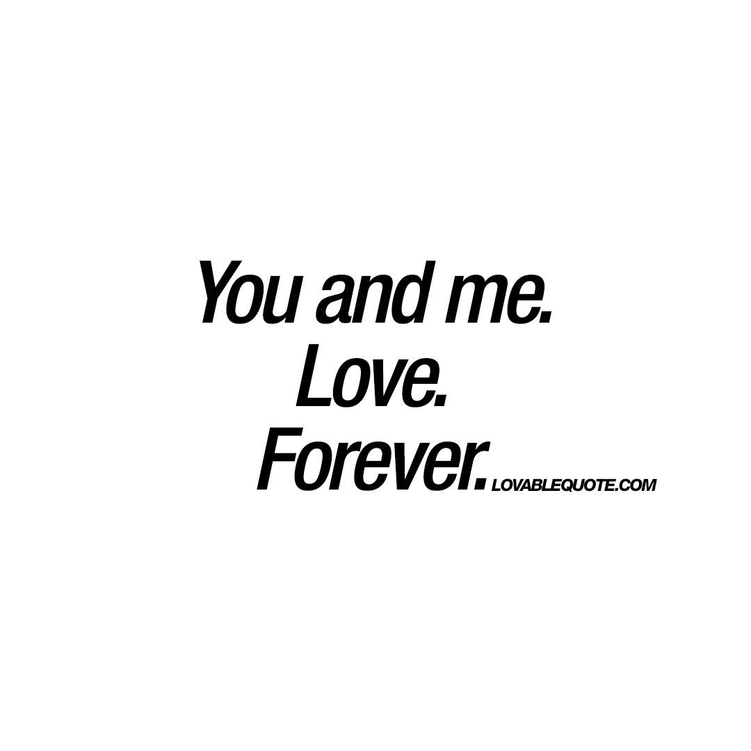 You And Me Love Forever Love Me Forever Love My Husband Quotes Love Quotes