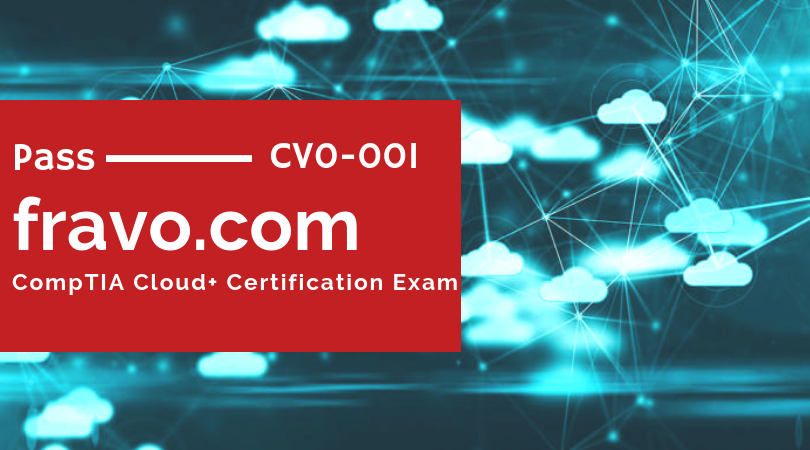 Comptia Cloud Certification Study Guide Fravo Is The Ultimate Preparation Source For Passing The Comptia