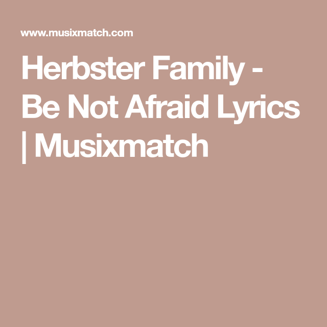 Herbster Family - Be Not Afraid Lyrics | Musixmatch | Abby