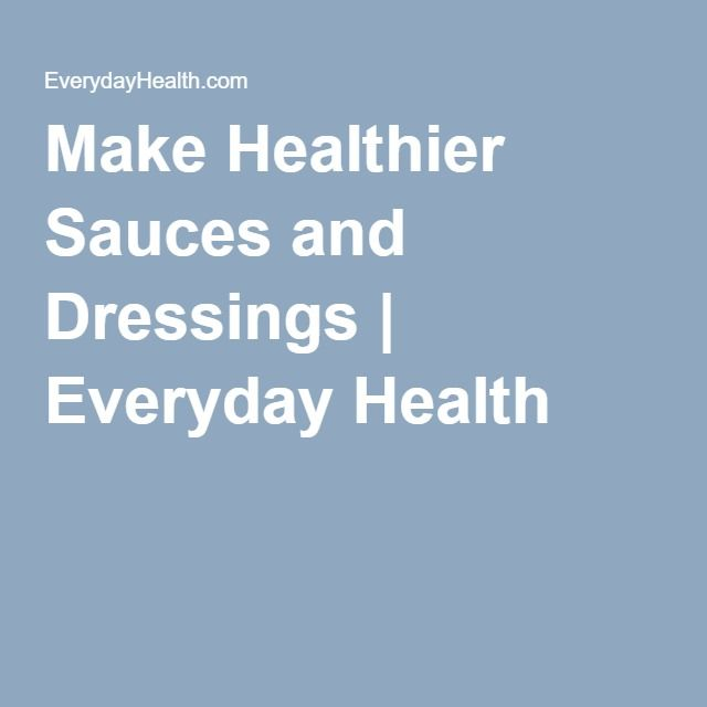 Make Healthier Sauces and Dressings | Everyday Health