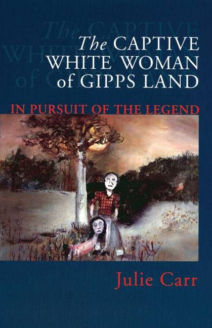 The Captive Woman of Gipps Land: In Pursuit of the Legend