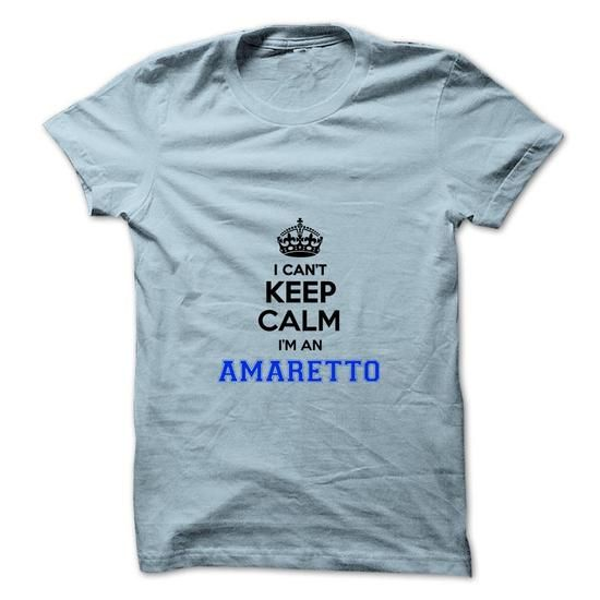 I cant keep calm Im an AMARETTO T-Shirts, Hoodies (19$ ==► BUY Now!)