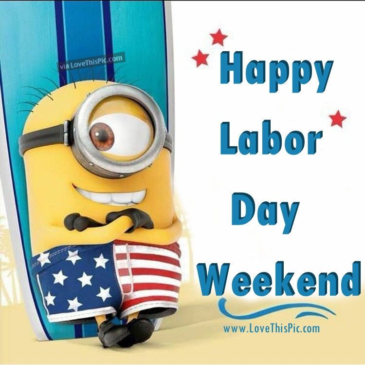 Labor Day Weekend: Happy Labor Day Weekend Minion Quote Pictures, Photos, And