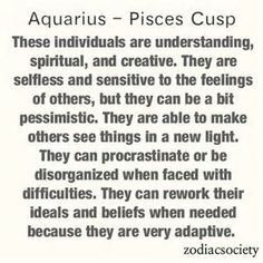 Aquarius and Pisces cusp individuals  | Me | Aquarius pisces