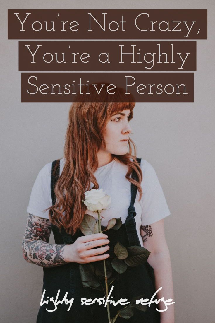 You're Not Crazy, You're a Highly Sensitive Person