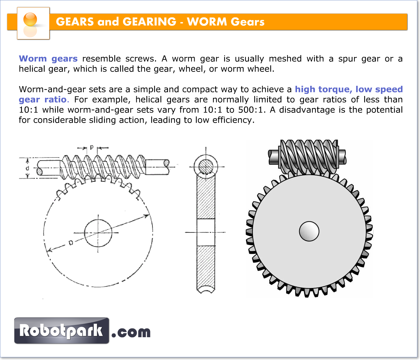 If the gear in a worm-and-gear set is an ordinary helical gear only a single point of contact will be achieved. Description from robotpark.com. I searched for this on bing.com/images