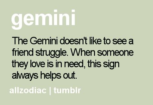 Gemini- true, but sometimes we get taken advantage of for this trait