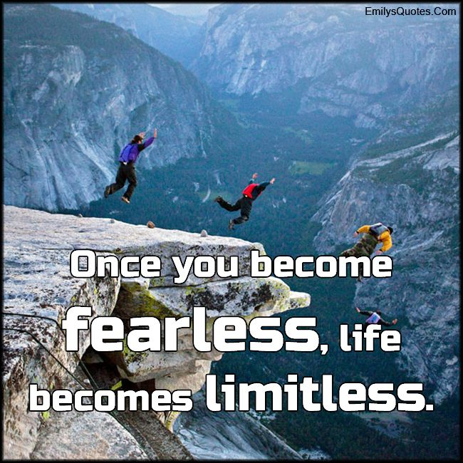 Once you become fearless, life becomes limitless | Limitless quotes, Superhero quotes, Life lesson quotes