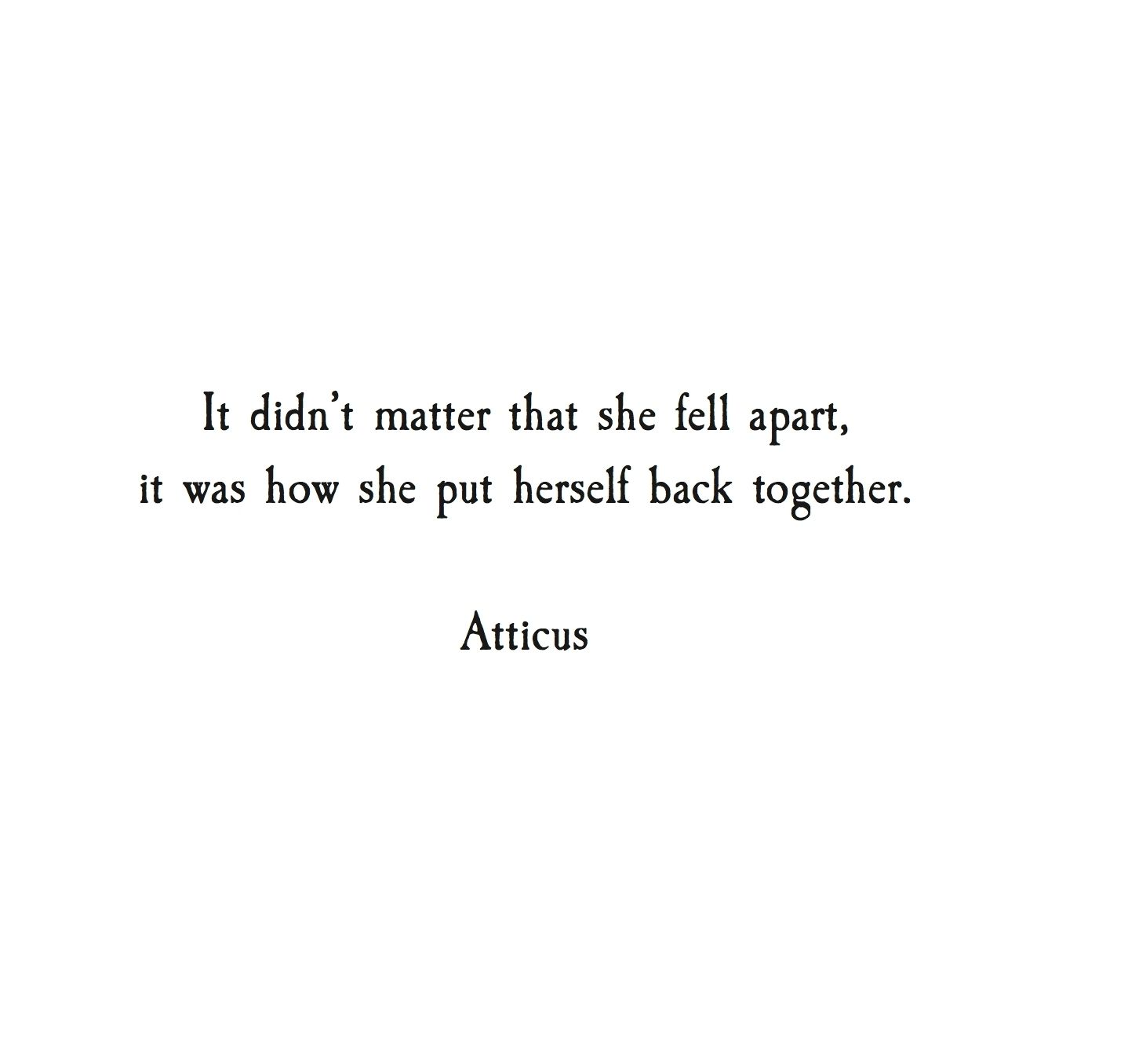 It Didnt Matter Any Longer That She Fell Apart It Was How She Put Herself Together Again Words Quotes Inspirational Quotes Quotes Deep
