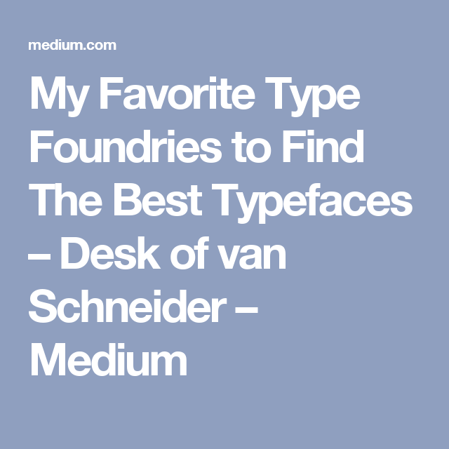 My Favorite Type Foundries to Find The Best Typefaces
