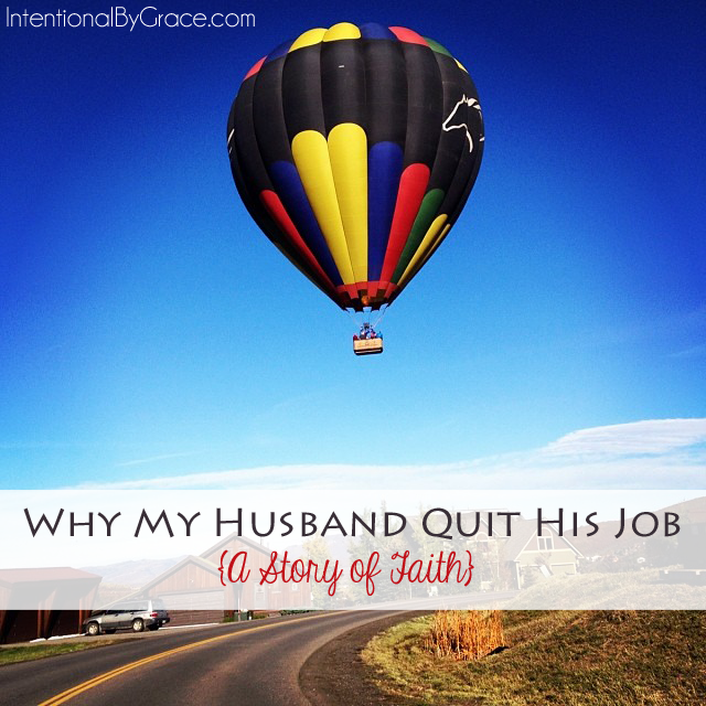 Why My Husband Quit His Job {A Story of Faith} | IntentionalByGrace.com