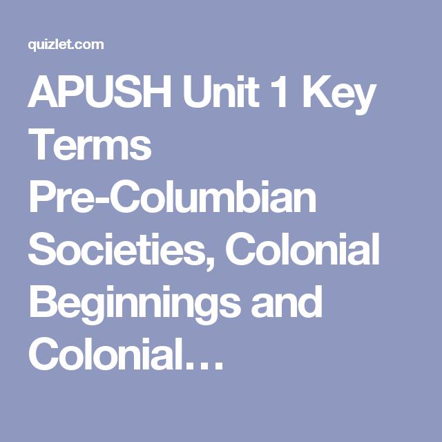 APUSH Unit 1 Key Terms Pre-Columbian Societies, Colonial