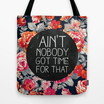Ain't Nobody Got Time For That Tote Bag by Sara Eshak - $22.00