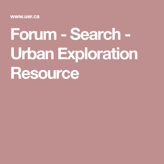 Forum - Search - Urban Exploration Resource