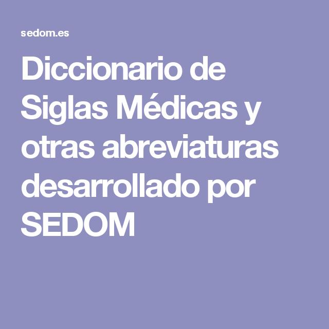 Diccionario de Siglas Médicas y otras abreviaturas desarrollado por ...