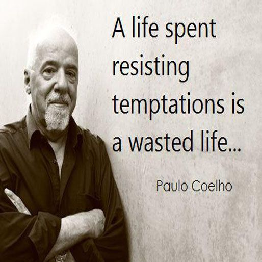 A life resisting temptations is a wasted life. ~ Paulo Coelho ~