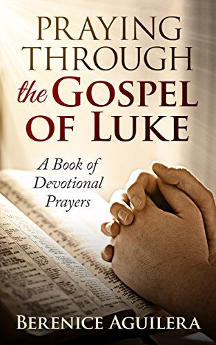 Praying through the gospel of luke a book of devotional prayers by praying through the gospel of luke a book of devotional prayers by berenice aguilera httpamazondpb012gg40p6refcmswrpidpcqtxvb19adbqm fandeluxe Gallery