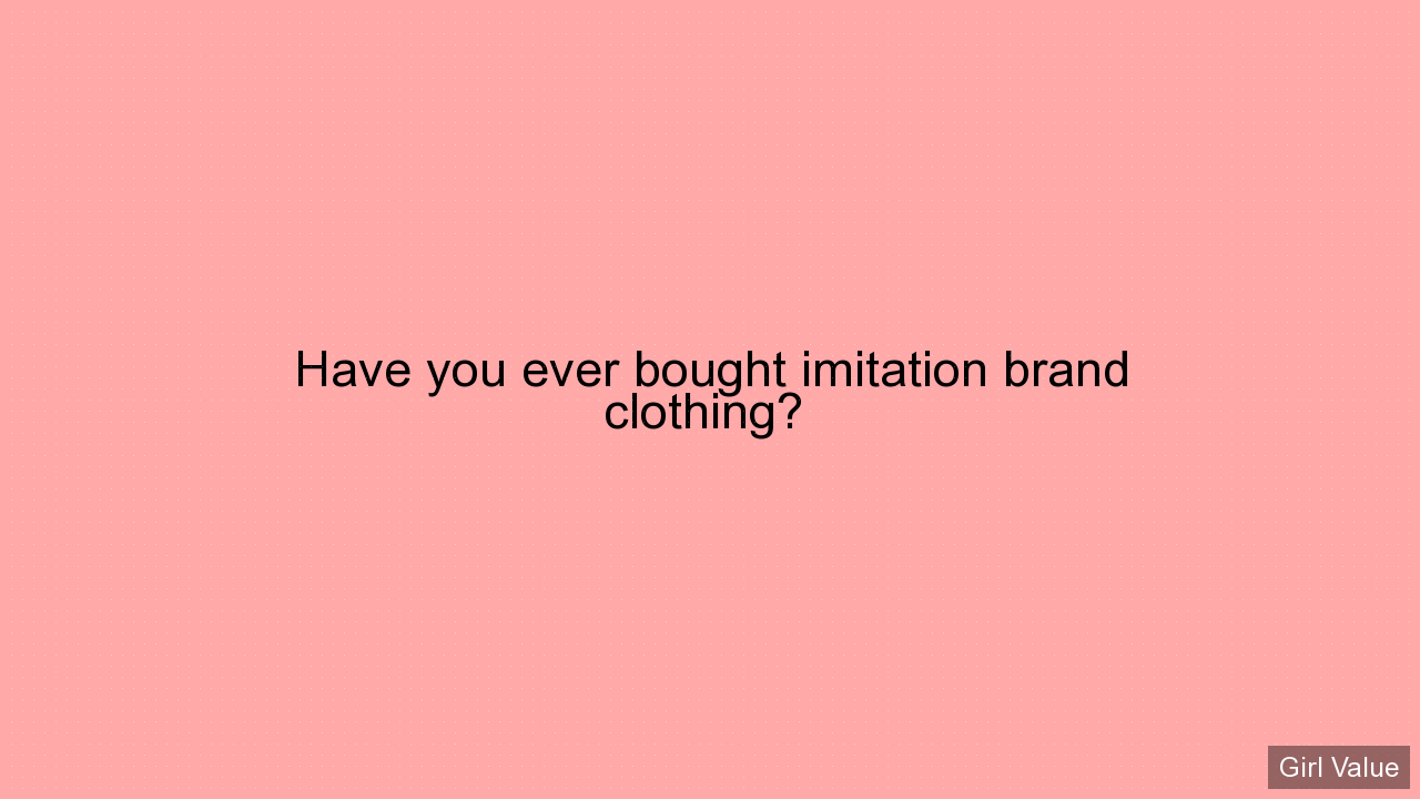 Have you ever bought imitation brand clothing?