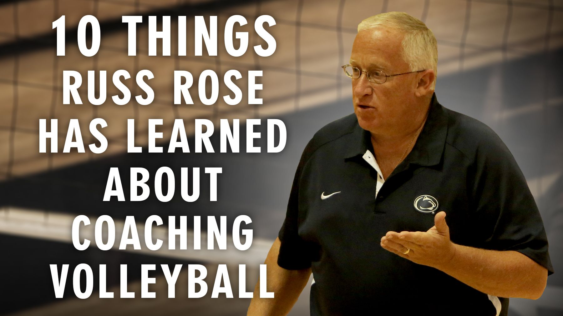 10 Things Russ Rose Has Learned About Coaching Volleyball Coaching Volleyball Volleyball Tryouts Volleyball