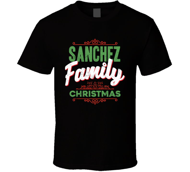 d4c31ec098aee Sanchez Family Christmas Love Holidays Custom Last Name Gift T Shirt ...