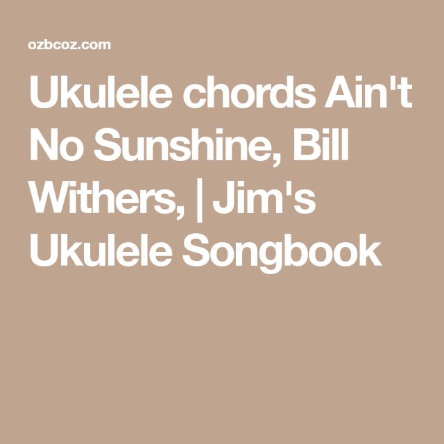 Ukulele chords Ain\'t No Sunshine, Bill Withers, | Jim\'s Ukulele ...