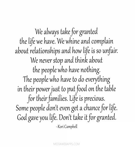 We Always Take For Granted The Life We Have. We Whine And Complain About  Relationships And How Life Is So Unfair. We Never Stop And Think A.