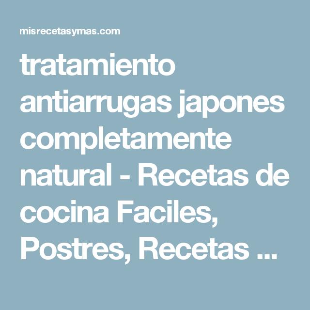 tratamiento antiarrugas japones completamente natural - Recetas de cocina Faciles, Postres, Recetas para bajar de peso y mas
