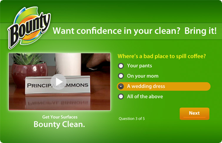 """Bounty - In an effort to reach a younger audience, Bounty enlisted SocialVibe to promote their newest efforts with The Paper Towel Gang. By answering a series of five poll questions, consumers formed a connection with Bounty and had the ability to both share and """"like"""" the brand on Facebook."""