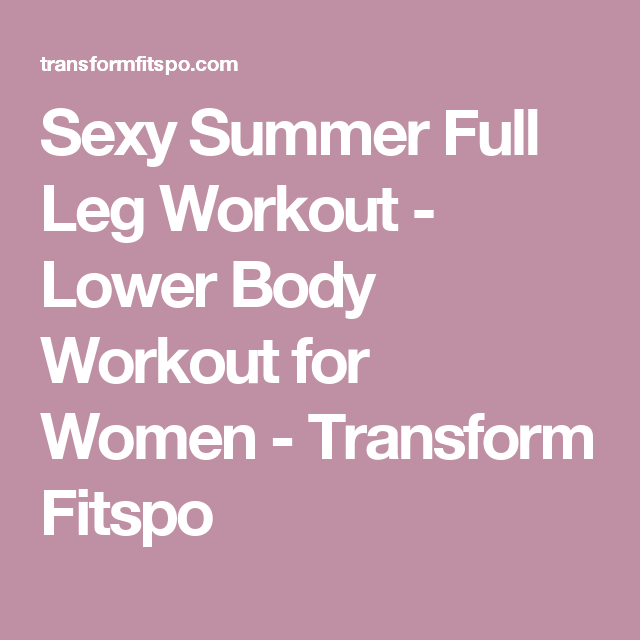 Sexy Summer Full Leg Workout - Lower Body Workout for Women - Transform Fitspo