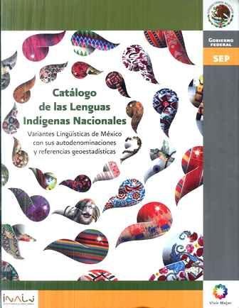 Catálogo de las lenguas indígenas nacionales : variantes lingüísticas de México con sus autodenominaciones y referencias geoestadísticas - México, D.F. : Instituto Nacional de Lenguas Indígenas, 2009