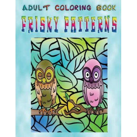 Adult Coloring Book Frisky Patterns Mandala Coloring Book Mandala Coloring Adult Coloring Books Mandala Coloring Books