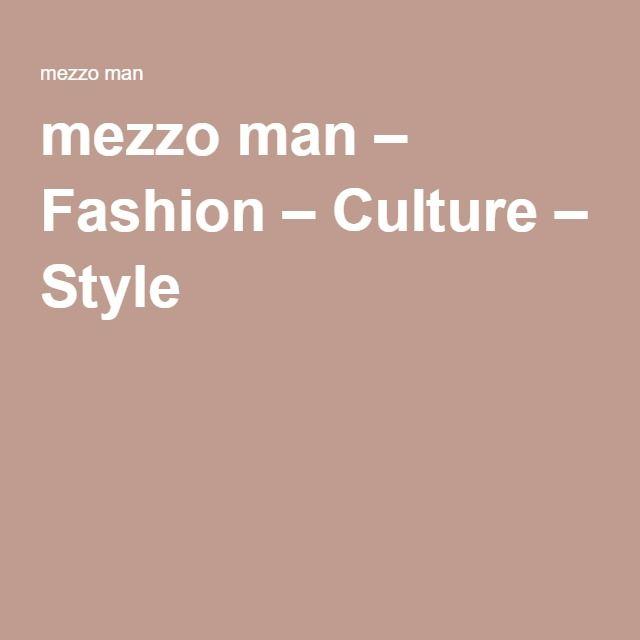 mezzo man – Fashion – Culture – Style