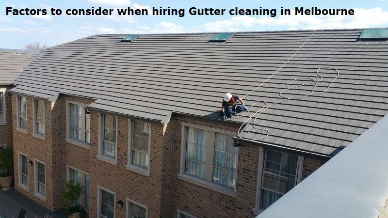 Factors To Consider When Hiring Gutter Cleaning In Melbourne With Images Cleaning Gutters Melbourne Gutter