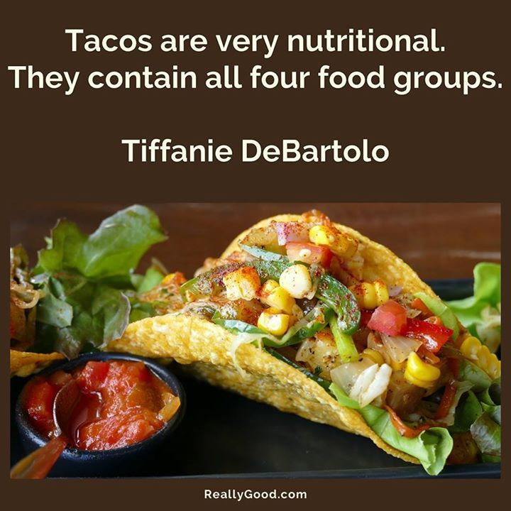Tacos are very nutritional they contain all four food groups they contain all four food groups tiffanie debartolo forumfinder Choice Image