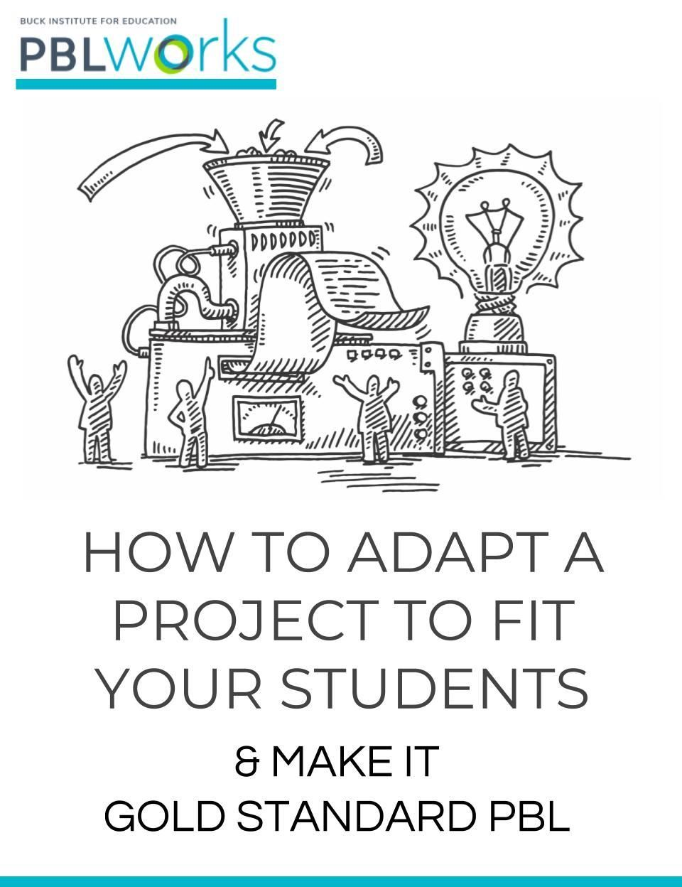 How to Adapt a Project to Fit Your Students & Make It Gold