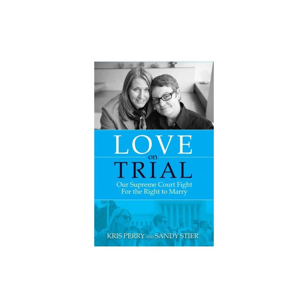 Love on Trial : Our Supreme Court Fight for the Right to Marry (Paperback) (Kris Perry & Sandy Stier)