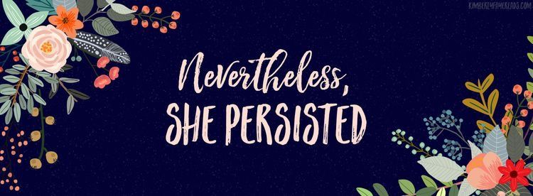 Nevertheless She Persisted Motivation Inspiration Facebook
