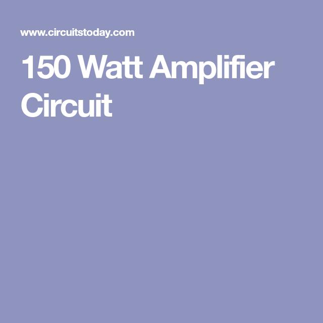 150 Watt Amplifier Circuit - DIY Guide to Build Amplifier ...
