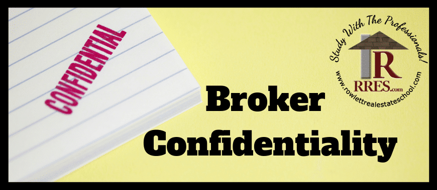 Broker Confidentiality Real estate agents are bound to