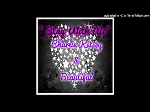 Charlie Kelsey & Beautiful Stay With Me Prod By Stu Live: via @YouTube