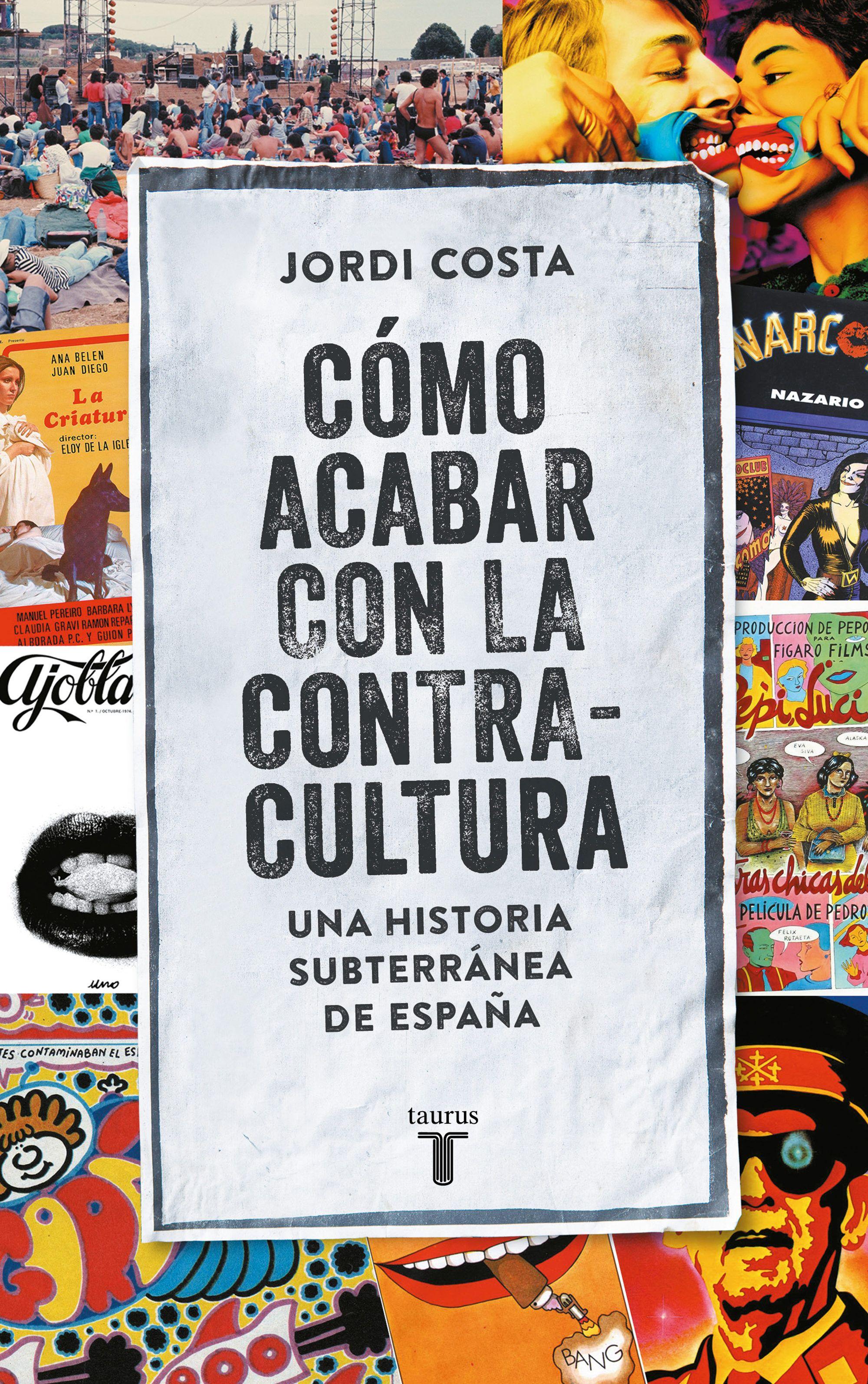 Como Acabar Con La Contracultura Un Relato Apasionante Y Fragmentario De La Contracultura Desde Sus