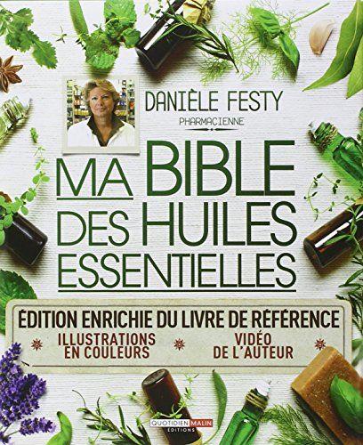 Amazon.fr - Ma bible des huiles essentielles (édition enrichie et illustrée) - Danièle Festy, Dominique Thibault - Livres